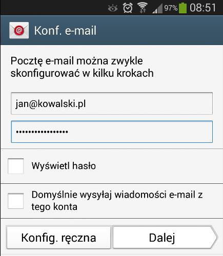 Android - Konta - Dodaj konto - E-mail - Konf. e-mail - Wpisz adres e-mail oraz hasło dostępu do konta pocztowego i kliknij przycisk Konfiguracja ręczna