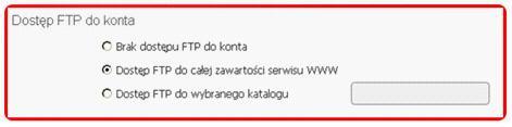 Panel Klienta - Dodaj / Edytuj skrzynki e-mail - Dostęp FTP do konta - Zaznacz opcje Dostęp FTP do całej zawartości serwisu WWW