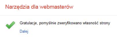 Narzędzia dla webmasterów - Dodaj witrynę - Metody alternatywne - Dostawca nazwy domeny - Weryfikuj - Gratulacje, pomyślnie zweryfikowano własność strony