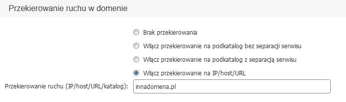 Panel Klienta - Konfiguracja domeny - Przekierowanie ruchu w domenie - Zaznaczona opcja Włącz przekierowanie na IP/host/URL