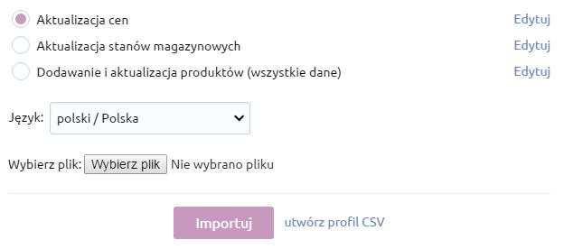 Sklep internetowy - Asortyment - Produkty - Import - Wybierz profil. Kliknij Edytuj aby przejść do zmiany ustawień pól