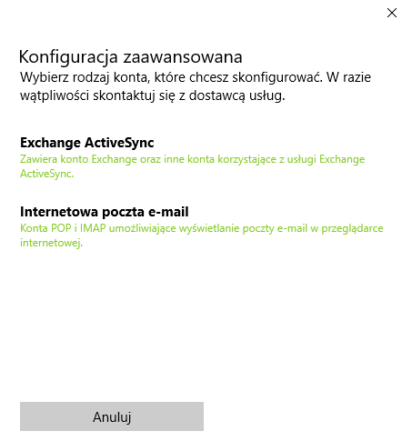 Windows 10 - Poczta - Rozpocznij - Wybierz konto - Inne konto - Konfiguracja zaawansowana - Wybierz opcję o nazwie: Internetowa poczta e-mail, aby skorzystać z protokołu POP3 lub IMAP
