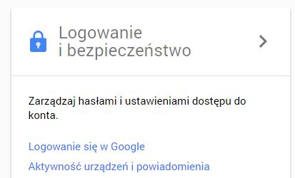Konto Google - Moje konto - Logowanie i bezpieczeństwo - Wybierz opcję Logowanie w Google