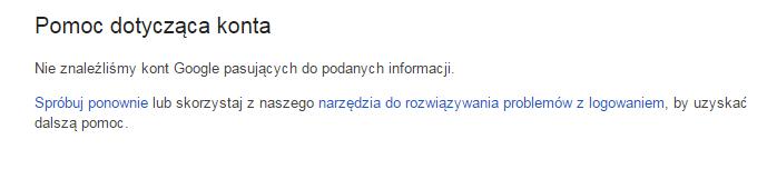 Google - Problemy z logowaniem? - Nie pamiętasz nazwy użytkownika? - Pomoc dotycząca konta - System Google nie znalazł kont pasujących do podanych informacji