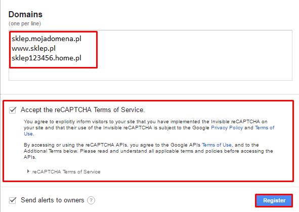 Google reCAPTCHA - Get reCAPTCHA - Register a new site - Domains - Podaj wszystkie domeny dodane do sklepu, po zapoznaniu się z regulaminem zaakceptuj go i zarejestruj się