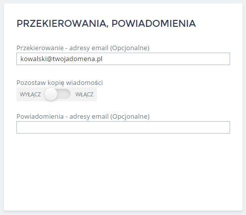 Panel Klienta home.pl - Poczta - Skrzynki e-mail - Przekierowania - Przekierowania, Powiadomienia - W polu Przekierowanie – adresy e-mail należy wpisać adres lub adresy e-mail, na które ma być przekierowana cała poczta