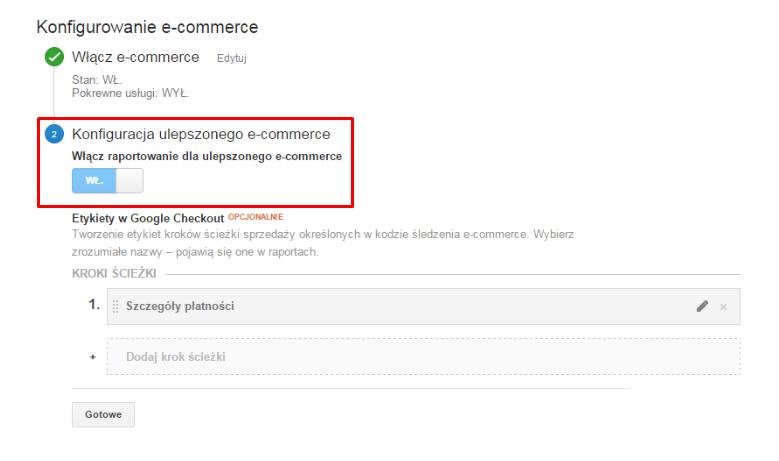 Google Analytics - E-commerce - Konfiguracja e-commerce - Włącz raportowanie dla ulepszonego ecommerce