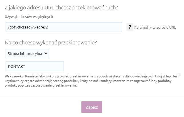 eSklep - Konfiguracja - Przekierowania - Dodaj - Z jakiego adresu URL chcesz przekierować ruch? - Wprowadź dotychczasowy URL, z którego chcesz przekierować oraz wskaż na jaki element ma zostać wykonane przekierowanie