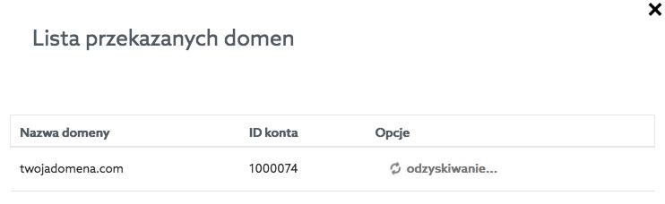 Panel klienta home.pl - Pulpit - Przekazanie Zarządzania - Opcje - Lista przekazanych domen - Przykładowy widok trwającego procesu odzyskiwania przy wybranej domenie