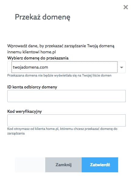 Panel klienta home.pl - Pulpit - Przekazanie Zarządzania - Opcje - Przekaż domenę - Wybierz domenę do przekazania oraz wpisz ID konta odbiorcy domeny oraz kod weryfikacyjny