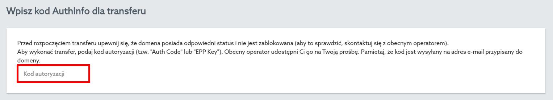 Panel Klienta home.pl - Domeny - Dodaj nową domenę - Transferuj Swoją Domenę - Wpisz kod AuthInfo dla transferu - Wpisz kod autoryzujący transfer, który uzyskałeś od obecnego operatora domeny