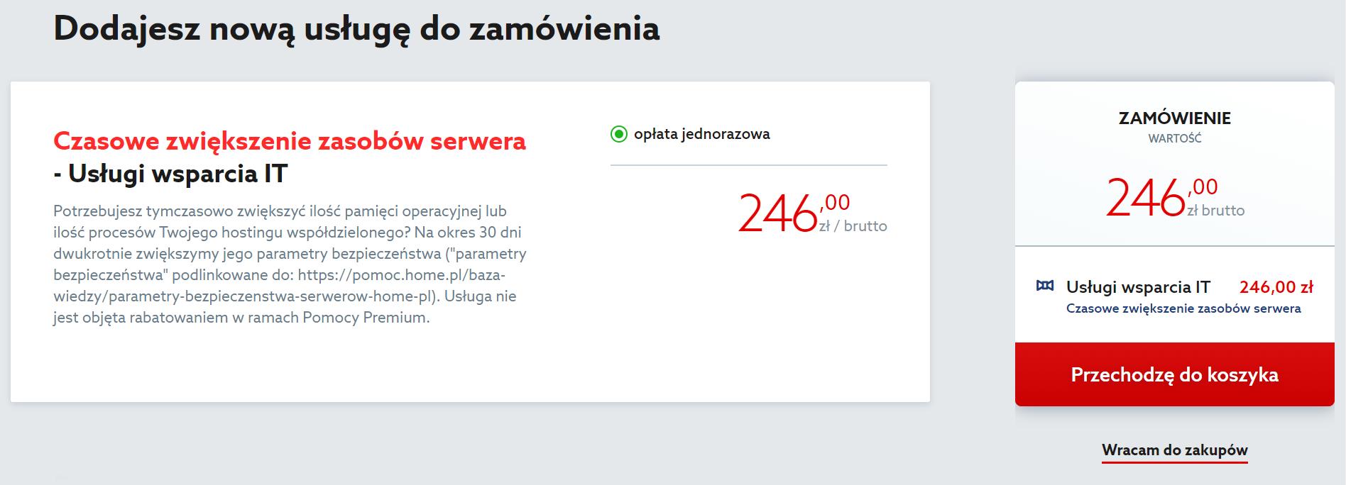 Aby zakupić tymczasowe zwiększenie zasobów serwera w home.pl, kliknij przycisk: Przechodzę do koszyka.