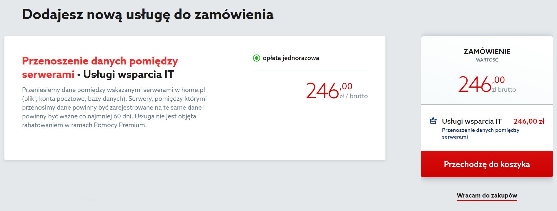 Kliknij przycisk: Przechodzę do koszyka, jeśli chcesz zamówić przenoszenia danych pomiędzy serwerami w home.pl.