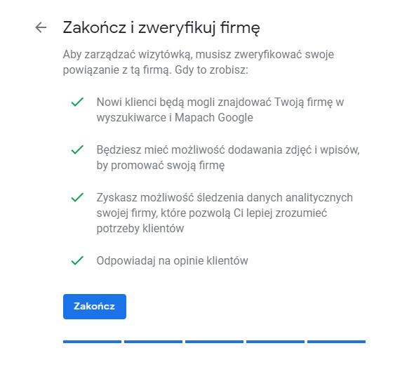 Kliknij przycisk: Zakończ, aby rozpocząć proces weryfikacji firmy w Google.